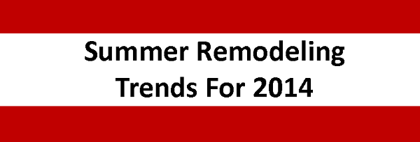 Summer Remodeling Trends for 2014- The Brant Group